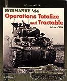 Totalize -Tractable: Normandy, August 44: Men and Battles: Vol 2 (Men & Battles)