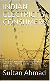 INDIAN ELECTRICITY CONSUMERS: A topic to research weird practices and corruption in Government Undertaking Electricity Company and its Causes, Effects and Reforms