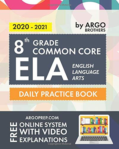 8th Grade Common Core ELA (English Language Arts): Daily Practice Workbook   300+ Practice Questions and Video Explanations   Common Core State … (Common Core ELA Workbooks by ArgoPrep)