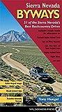Sierra Nevada Byways: 51 of the Sierra Nevada's Best Backcountry Drives (Backcountry Byways)