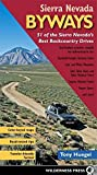 Sierra Nevada Byways: 51 of the Sierra Nevada s Best Backcountry Drives (Backcountry Byways)