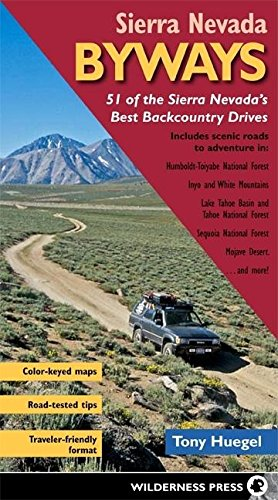 Sierra Nevada Byways: 51 of the Sierra Nevada's Best Backcountry Drives (Backcountry Byways)