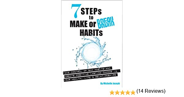 7 Steps To Make Or Break Habits - Kindle edition by Michelle ...