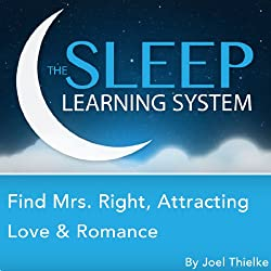 Find Mrs. Right, Attracting Love and Romance with Hypnosis, Meditation, Relaxation, and Affirmations