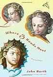 Where Three Roads Meet, John Barth, 0618610162