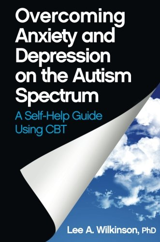 Overcoming Anxiety and Depression on the Autism Spectrum: A Self-help Guide Using CBT