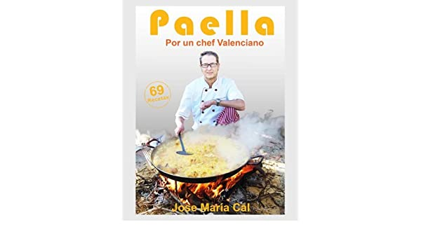 Paella. Por Un Chef Valenciano: jose maria cal: 9788494060137: Amazon.com: Books