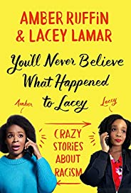 You'll Never Believe What Happened to Lacey: Crazy Stories about Ra
