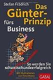 Das Günter-Prinzip fürs Business: So werden Sie schweinehundeerfolgreich (Günter, der innere Schweinehund)