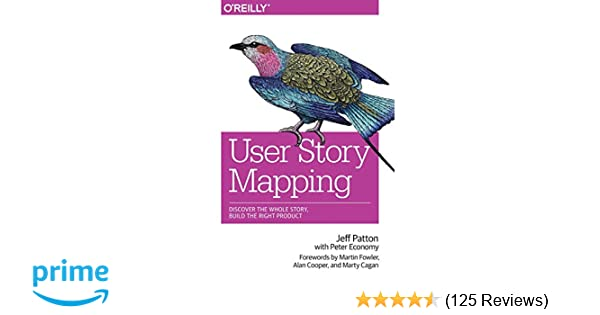 User Story Mapping: Discover the Whole Story, Build the Right