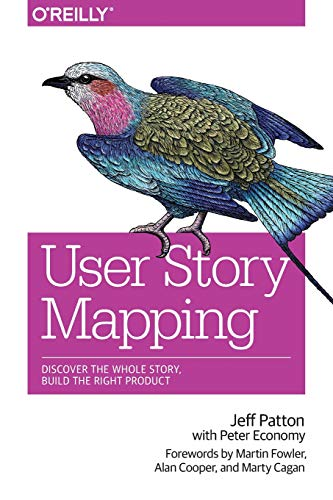 User Story Mapping: Discover the Whole Story, Build the Right Product (Best User Management System)