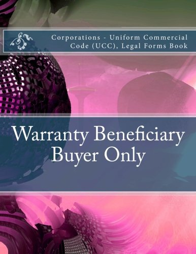 Read Online Warranty Beneficiary - Buyer Only: Corporations - Uniform Commercial Code (UCC), Legal Forms Book ebook