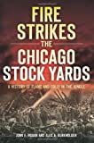 Fire Strikes the Chicago Stock Yards, John F. Hogan and Alex A. Burkholder, 1609499077