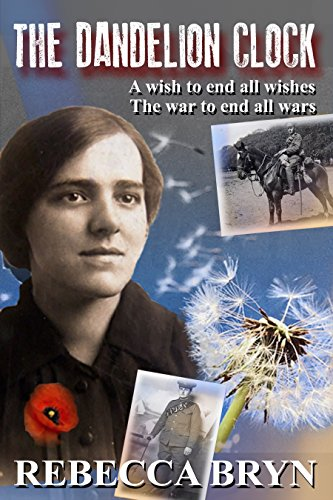 The Dandelion Clock: A wish to end all wishes. The war to end all wars. Kindle Edition