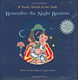 img - for If You're Afraid of the Dark, Remember the Night Rainbow: Add One More Star to the Night by Edens, Cooper(September 6, 2007) Hardcover book / textbook / text book