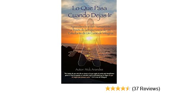 Amazon.com: Lo Que Pasa Cuando Dejas Ir (Spanish Edition) eBook: Nick Arandes: Kindle Store