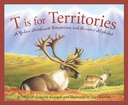 T is for Territories: A Yukon, Northwest Territories, and Nunavut Alphabet (Discover Canada Province by Province)