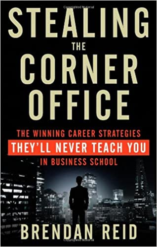 Stealing the Corner Office: The Winning Career Strategies They'll ...