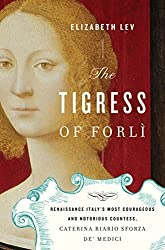 The Tigress of Forli: Renaissance Italy's Most Courageous and Notorious Countess, Caterina Riario Sforza de' Medici by Elizabeth Lev (2011-10-18)