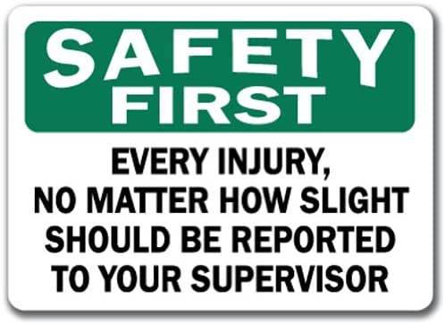 10 X 14 OSHA Safety Sign Safety First Sign Every Injury No Matter How Slight Should Be Reported to Your Supervisior