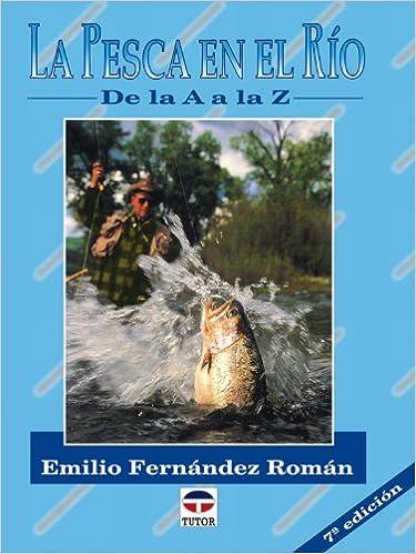 La Pesca En el Rio de La a A La Z: Amazon.es: Fernández Román, Emilio: Libros