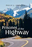 Prisoner of the Highway, Paulie J. Johnson, 1491826452
