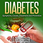 Diabetes: Symptoms, Causes, Treatment and Prevention | J. D. Rockefeller