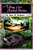 A Trilogy of Short Animal Stories, Rose Romano        TM, 1467976202