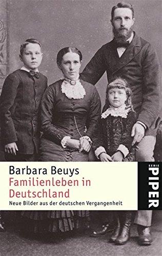 Familienleben in Deutschland: Neue Bilder aus der deutschen Vergangenheit (Piper Taschenbuch, Band 4514) Taschenbuch – 1. Februar 2006 Barbara Beuys 3492245145 MAK_GD_9783492245142 Geschichte