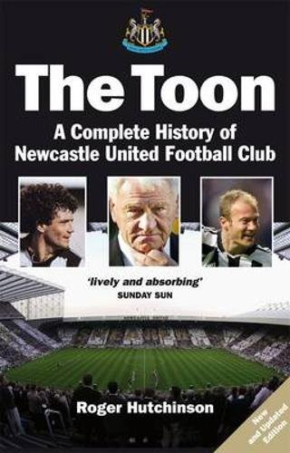 The Toon: The Complete History of Newcastle United Football Club por Roger Hutchinson