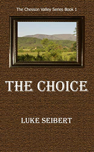 The Choice (The Chesson Valley Series Book 1) by [Seibert, Luke]