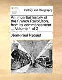 An Impartial History of the French Revolution, from Its Commencement, Jean-Paul Rabaut, 1170450059