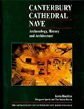 Canterbury Cathedral Nave: Archaeology, History and Architecture (Archaeology of Canterbury) by Kevin Blockley front cover
