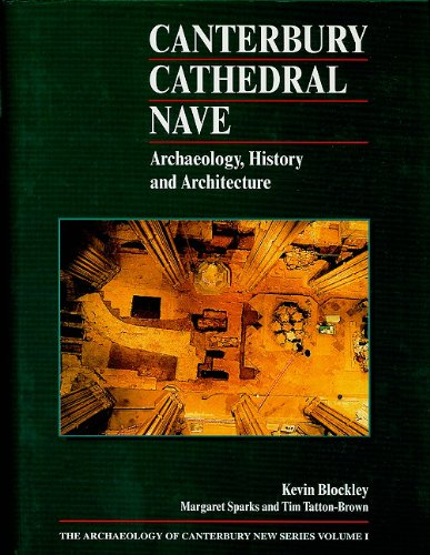 Canterbury Cathedral Nave: Archaeology, History and Architecture (Archaeology of Canterbury)