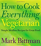 How to Cook Everything Vegetarian, Mark Bittman, 0764524836