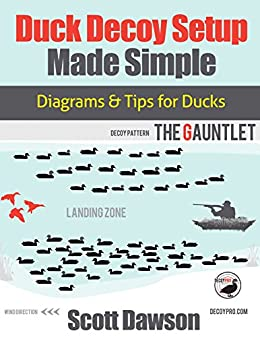 Duck Decoy Setup Made Simple: Diagrams & Tips for Duck Hunting by [Dawson, Scott]