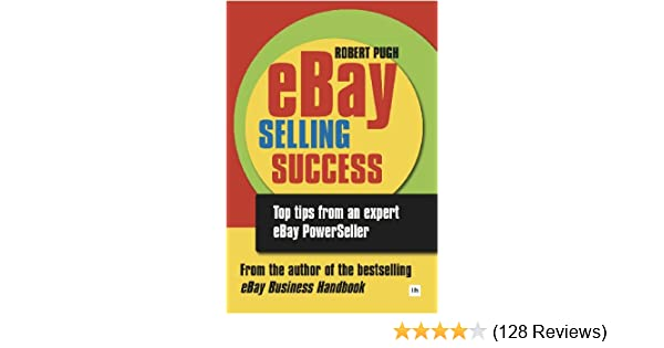 Amazon Com Ebay Selling Success Top Tips From An Expert Ebay Powerseller Ebook Pugh Robert Kindle Store