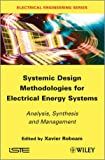 Systemic Design Methodologies for Electrical Energy Systems : Analysis, Synthesis and Management, Roboam, Xavier, 1848213883