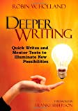 Deeper Writing : Quick Writes and Mentor Texts to Illuminate New Possibilities, Holland, Robin W., 1452229945