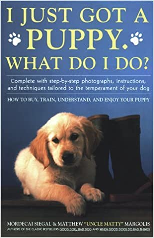 I Just Got A Puppy, What Do I Do?: How to Buy, Train, Understand, and Enjoy Your Puppy by Mordecai Siegal (1992-12-01)
