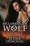 Reclaiming the Wolf: Volume 1 (Cascade Shifters)