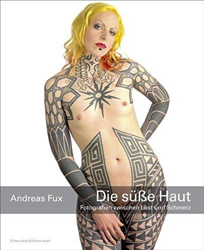 Die süsse Haut: Fotografien zwischen Lust und Schmerz. Dt. /Engl.