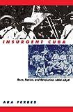 download ebook insurgent cuba: race, nation, and revolution, 1868-1898 pdf epub
