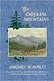 The Carolina Mountains, Margaret Warner Morley, 0914875116