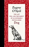 The Last Will and Testament of an Extremely Distinguished Dog (American Roots) by O'Neill, Eugene (October 28, 2014) Hardcover