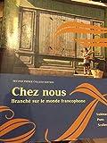 CHEZ NOUS BRANCHE SUR LE MONDE FRANCOPHONE custom edition for pierce college
