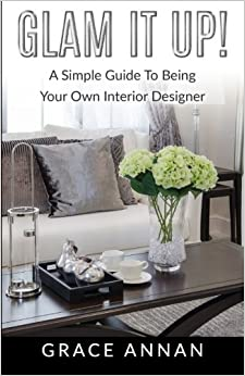 Glam It Up A Simple Guide To Being Your Own Interior Designer