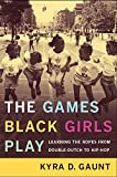 The Games Black Girls Play: Learning the Ropes from Double-Dutch to Hip-Hop