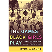 The Games Black Girls Play: Learning the Ropes from Double-Dutch to Hip-Hop book cover