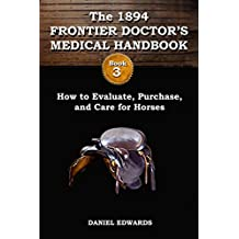 1894 Frontier Doctor's Medical Handbook: Book 3: How to Evaluate, Purchase, and Care for Horses